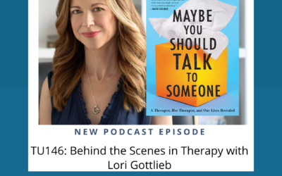 TU 146: Behind the Scenes in Therapy with Lori Gottlieb