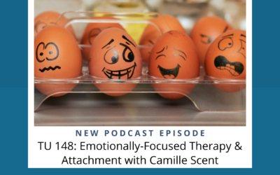 TU 148: Emotionally Focused Therapy & Attachment with Camille Scent