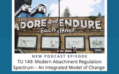 TU 149: Modern Attachment Regulation Spectrum – An Integrated Model of Change